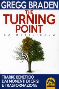 THE TURNING POINT - LA RESILIENZA Trarre beneficio dai momenti di crisi e trasfomazione di Gregg Braden