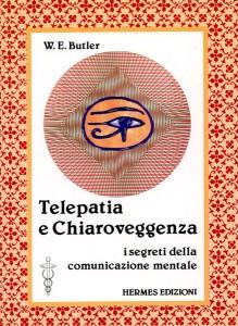 TELEPATIA E CHIAROVEGGENZA I segreti della comunicazione mentale di W.E. Butler