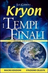 KRYON - I TEMPI FINALI Nuova edizione di Lee Carroll, Kryon
