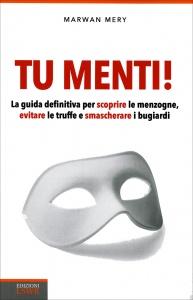 TU MENTI! La guida definitiva per scoprire le menzogne, evitare le truffe e smascherare i bugiardi di Marwan Méry