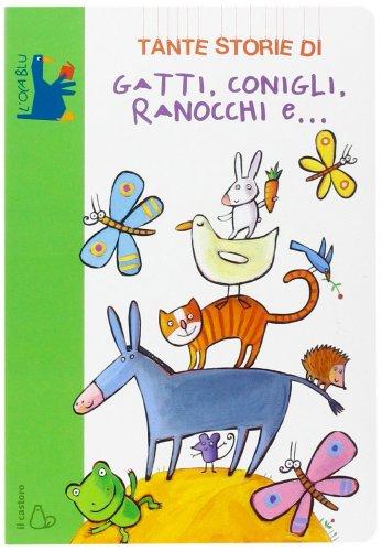 Tante Storie di Gatti, Conigli, Ranocchi e...