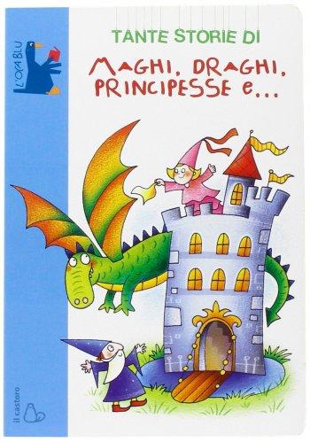 Tante Storie di Maghi, Draghi, Principesse e...