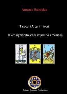 Tarocchi Arcani Minori: Il Loro Significato Senza Impararlo a Memoria (eBook)