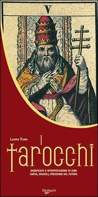 I Tarocchi - Significato e Interpretazione di ogni Carta, Oracoli, Previsioni del Futuro