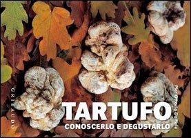 Tartufo: Conoscerlo e Degustarlo