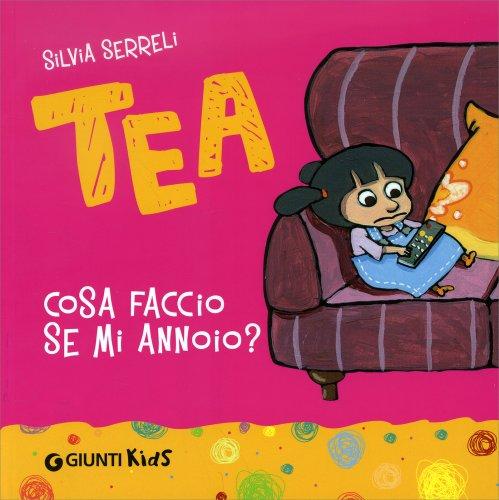 Tea - Cosa Faccio se Mi Annoio?