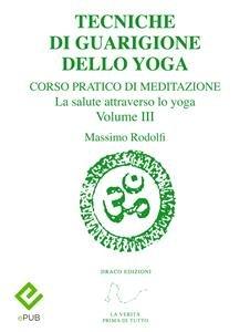 Corso Pratico di Meditazione - Vol. 3: Tecniche di Guarigione dello Yoga (eBook)