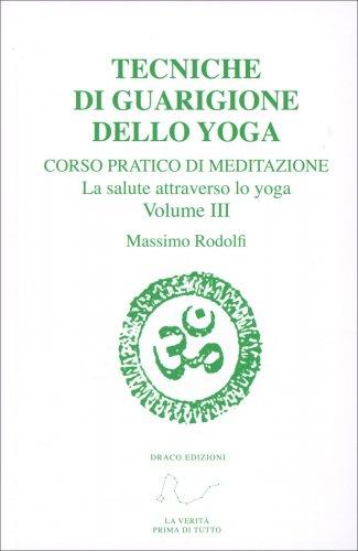 Corso Pratico di Meditazione Vol. 3: Tecniche di Guarigione dello Yoga