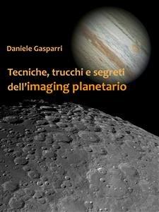 Tecniche, Trucchi e Segreti dell'Imaging Planetario (eBook)