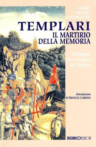 Templari. Il martirio della Memoria