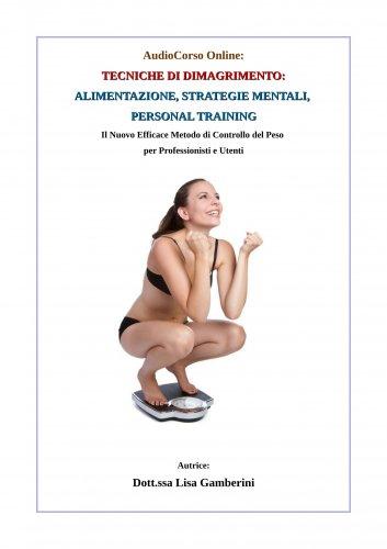 """Corso Teorico-Pratico """"Tecniche di Dimagrimento: Alimentazione, Strategie Mentali e PNL, Personal Training"""" (Audiocorso Mp3 + PDF)"""