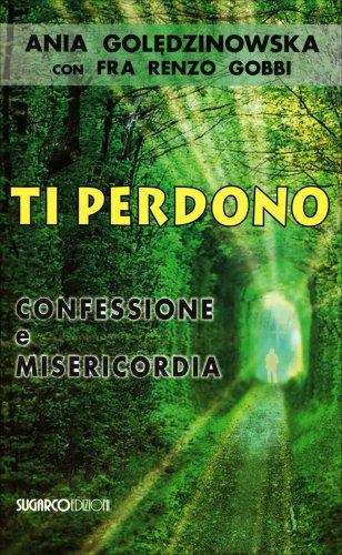 Ti Perdono - Confessione e Misericordia