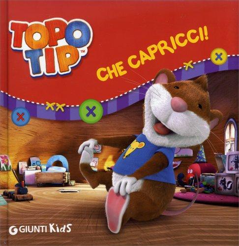 Topo Tip - Che Capricci!