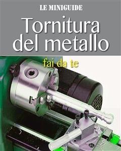 Tornitura del Metallo Fai da Te (eBook)