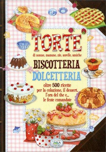 Torte di Nonne, Mamme, Zie, Sorelle, Amiche - Biscotteria Dolcetteria