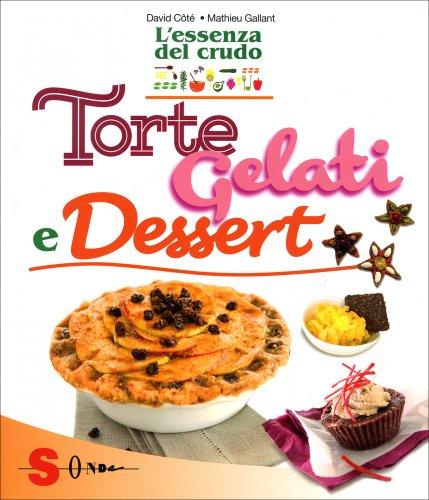 Torte, Gelati e Dessert - L'Essenza del Crudo