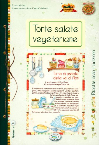 Quaderni di Cucina - Torte Salate Delicatezze Vegetariane