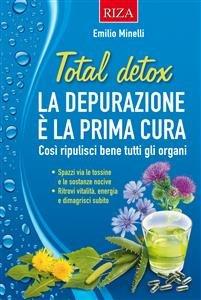 Total Detox: La Depurazione é la Prima Cura (eBook)