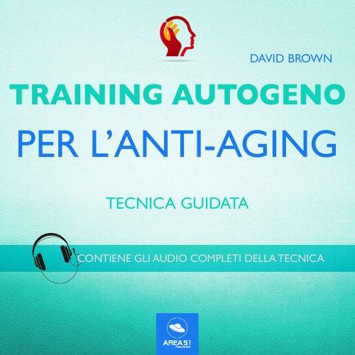 Training Autogeno per l'Anti-Aging (AudioLibro Mp3)