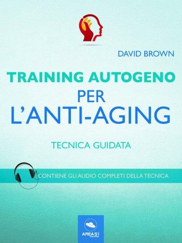 Training Autogeno per l'Anti-Aging (eBook)