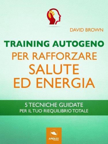 Training Autogeno per rafforzare salute ed energia (eBook)