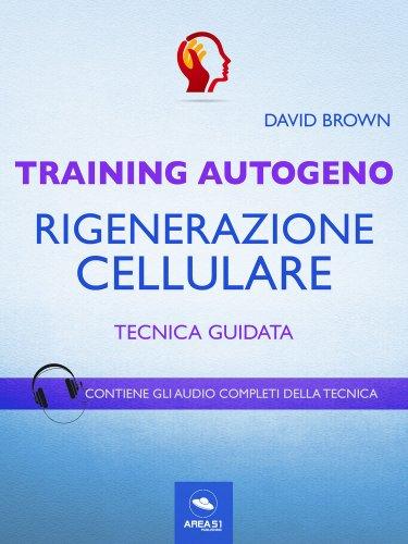 Training Autogeno - Rigenerazione Cellulare (eBook)