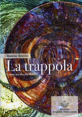 La Trappola - Come uscire da Matrix