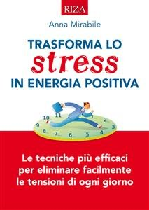 Trasforma lo Stress in Energia Positiva (eBook)