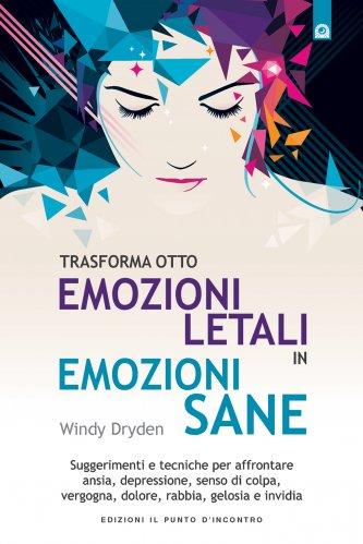 Trasforma Otto Emozioni Letali in Emozioni Sane (eBook)