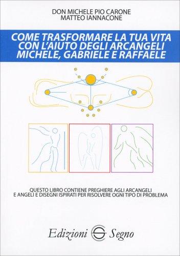 Come Trasformare la Tua Vita con l'Aiuto degli Arcangeli Michele, Gabriele e Raffaele