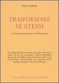 Trasformare se stessi con la programmazione neurolinguistica