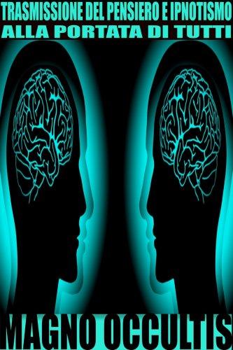 Trasmissione del Pensiero e Ipnotismo alla Portata di Tutti (eBook)