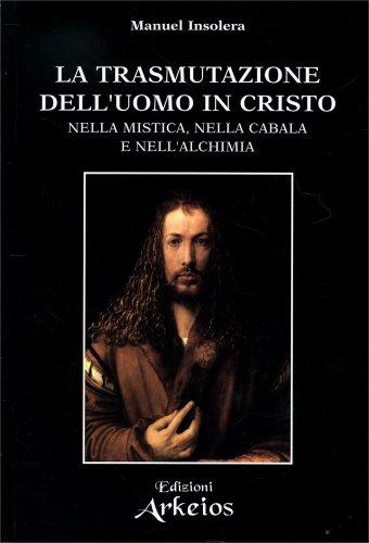 La Trasmutazione dell'Uomo in Cristo