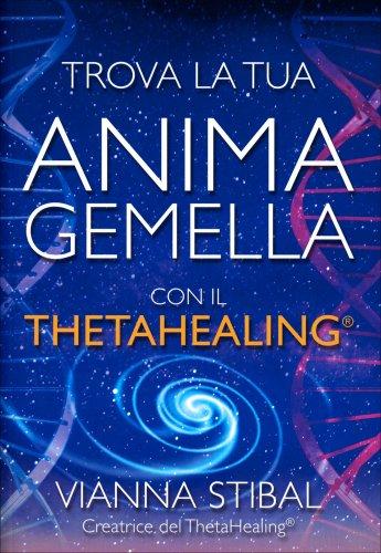 Trova la Tua Anima Gemella con il Theta Healing (eBook)