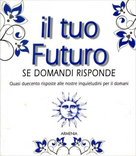 Il Tuo Futuro se Domandi Risponde