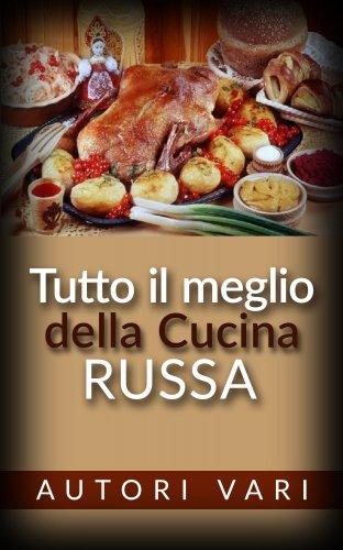 Tutto il Meglio della Cucina Russa (eBook)