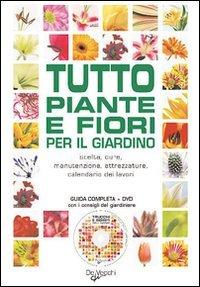 Tutto Piante e Fiori per il Giardino (con DVD)