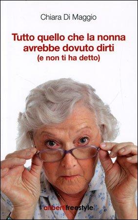 Tutto quello che la Nonna Avrebbe Dovuto Dirti (e non ti Ha Detto)