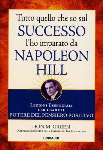 Tutto Quello che So sul Successo l'Ho Imparato da Napoleon Hill