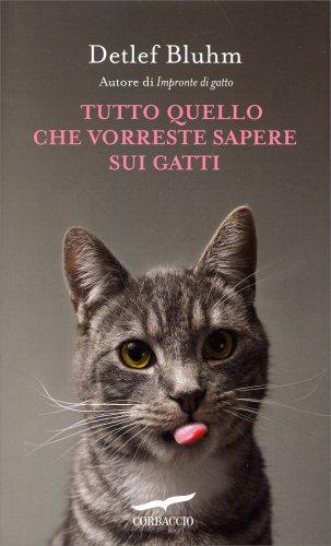 Tutto Quello che Vorreste Sapere sui Gatti