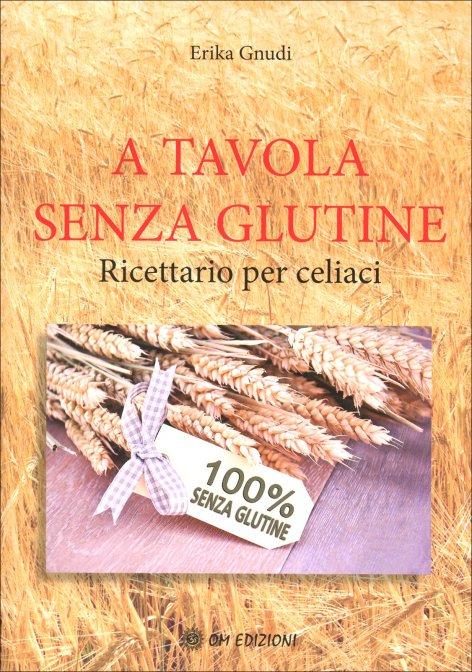 A tavola senza glutine libro di erika gnudi for Cucinare x celiaci