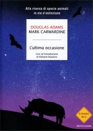 L'ULTIMA OCCASIONE Alla ricerca di specie animali in via d'estinzione di Douglas Adams, Mark Carwardine