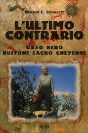 L'ULTIMO CONTRARIO Orso Nero buffone sacro Cheyenne di Warren E. Schwartz