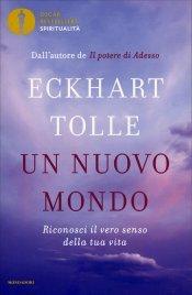 UN NUOVO MONDO Riconosci il vero senso della tua vita - Nuova edizione di Eckhart Tolle