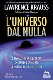 L'UNIVERSO DAL NULLA Le rivoluzionarie scoperte che hanno cambiato le nostre basi scientifiche di Lawrence Krauss