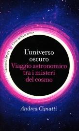 L'UNIVERSO OSCURO Viaggio astronomico tra i misteri del cosmo di Andrea Cimatti