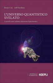 L'UNIVERSO QUANTISTICO SVELATO (e perché non cadiamo attraverso il pavimento) di Brian Cox, Jeff Forshaw