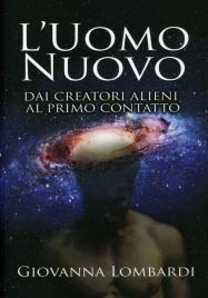 L'UOMO NUOVO Dai creatori alieni al primo contatto di Giovanna Lombardi