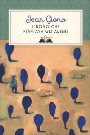 L'UOMO CHE PIANTAVA GLI ALBERI Nuova edizione di Jean Giono