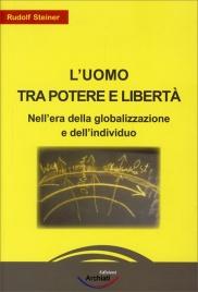 L'UOMO TRA POTERE E LIBERTà Nell'era della globalizzazione e dell'individuo di Rudolf Steiner